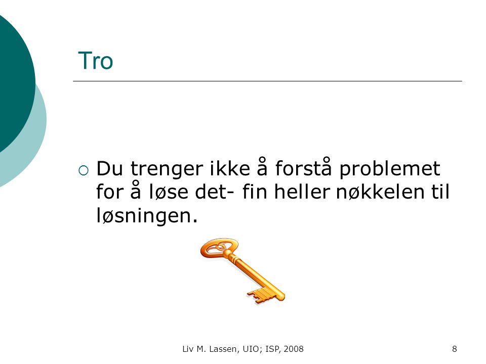 Liv M. Lassen, UIO; ISP, 20088 Tro DDu trenger ikke å forstå problemet for å løse det- fin heller nøkkelen til løsningen.