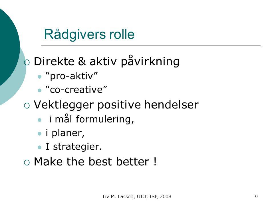 "9 Rådgivers rolle  Direkte & aktiv påvirkning ""pro-aktiv"" ""co-creative""  Vektlegger positive hendelser i mål formulering, i planer, I strategier. "