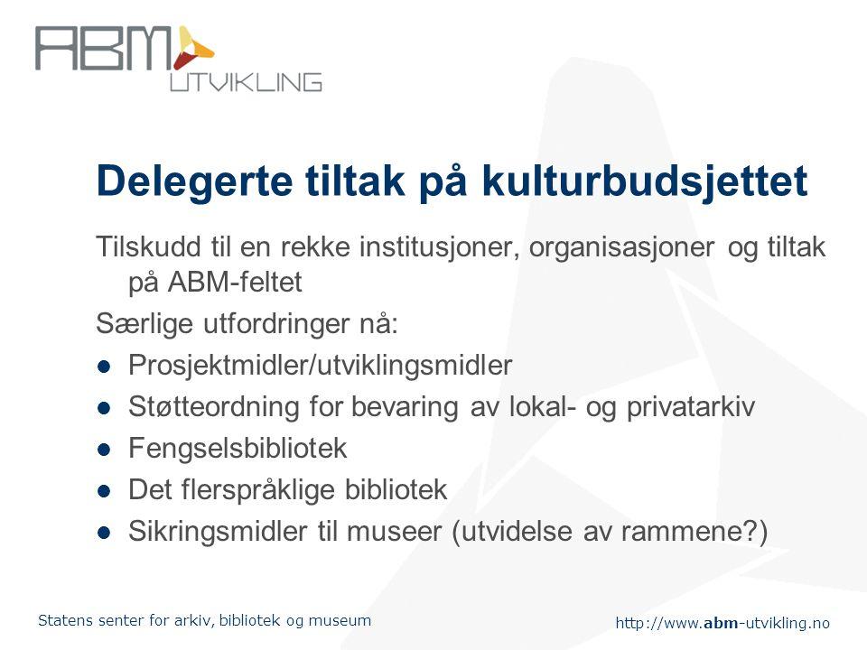 http://www.abm-utvikling.no Statens senter for arkiv, bibliotek og museum Hovedsatsinger 2004 - 2006 Fremme læring og formidling i arkiv, bibliotek og