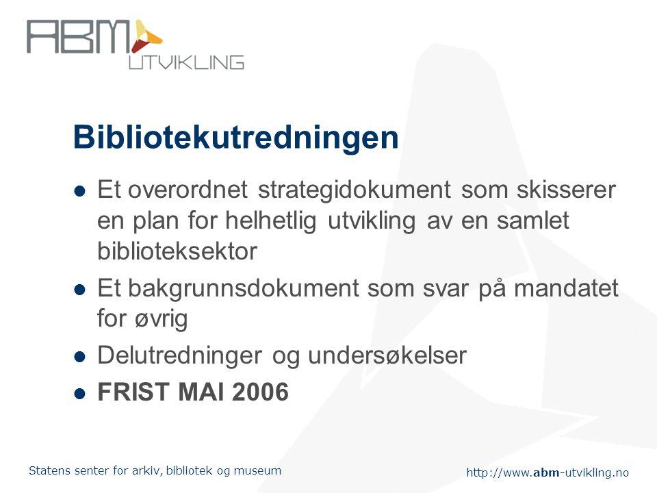 http://www.abm-utvikling.no Statens senter for arkiv, bibliotek og museum Bibliotektiltak i ABM-meldinga ABM-utvikling, samarbeid mellom sektorene, sy