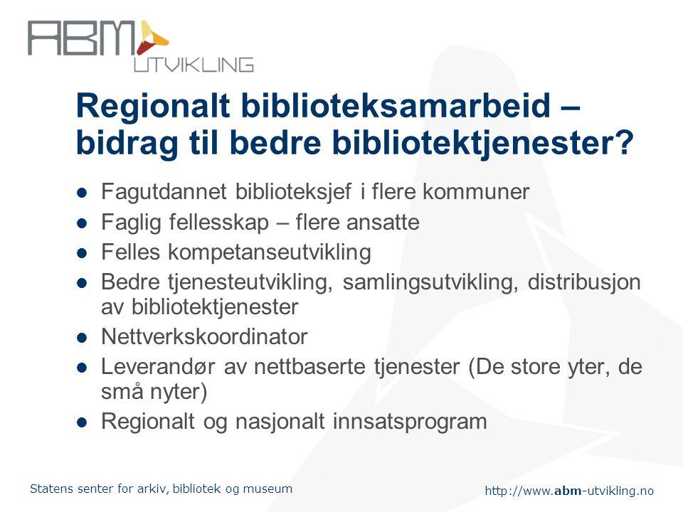 http://www.abm-utvikling.no Statens senter for arkiv, bibliotek og museum Noen regionale samarbeidsprosjekt Biblioteket Østfold VeTeBu Namdalen Nesna