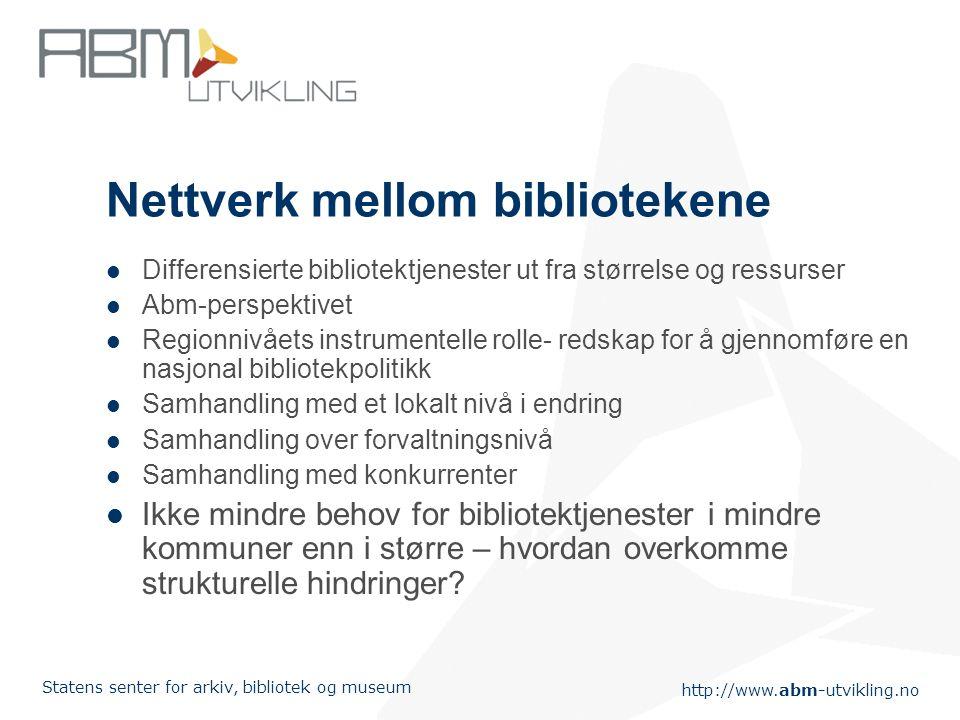 http://www.abm-utvikling.no Statens senter for arkiv, bibliotek og museum Regionalt biblioteksamarbeid – bidrag til bedre bibliotektjenester? Fagutdan