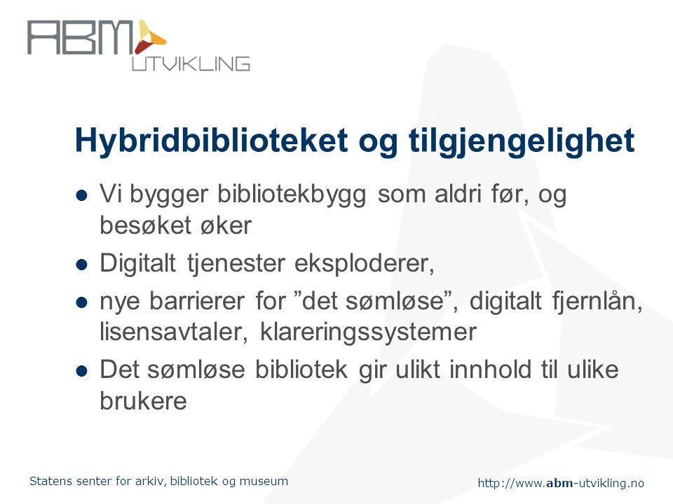 http://www.abm-utvikling.no Statens senter for arkiv, bibliotek og museum Hybridbiblioteket Å kunne tilby informasjonsforsørging til alle innbyggere f