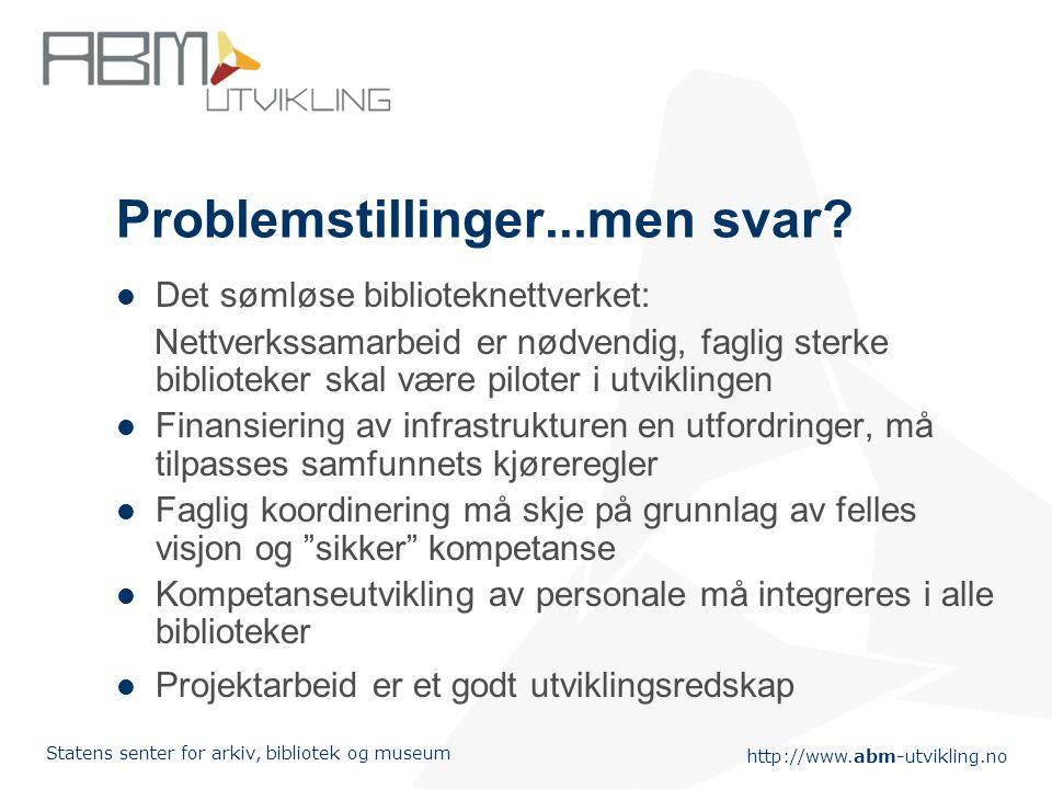 http://www.abm-utvikling.no Statens senter for arkiv, bibliotek og museum Problemstillinger Mange små biblioteker/'deltidsbiblioteker' få store biblio