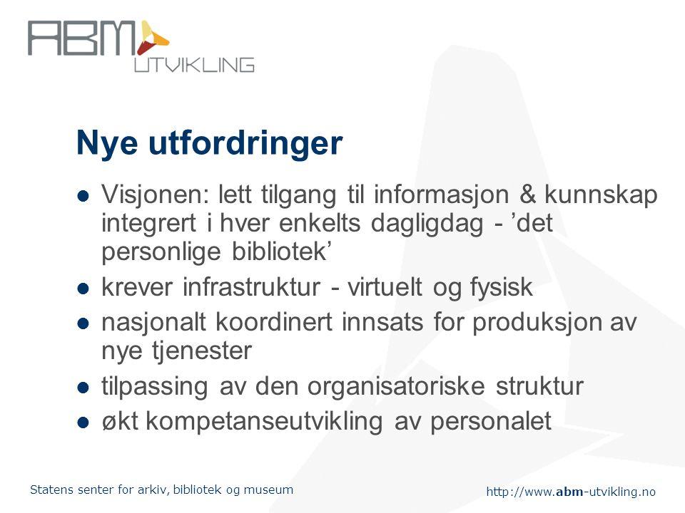 http://www.abm-utvikling.no Statens senter for arkiv, bibliotek og museum Problemstillinger...men svar? Det sømløse biblioteknettverket: Nettverkssama