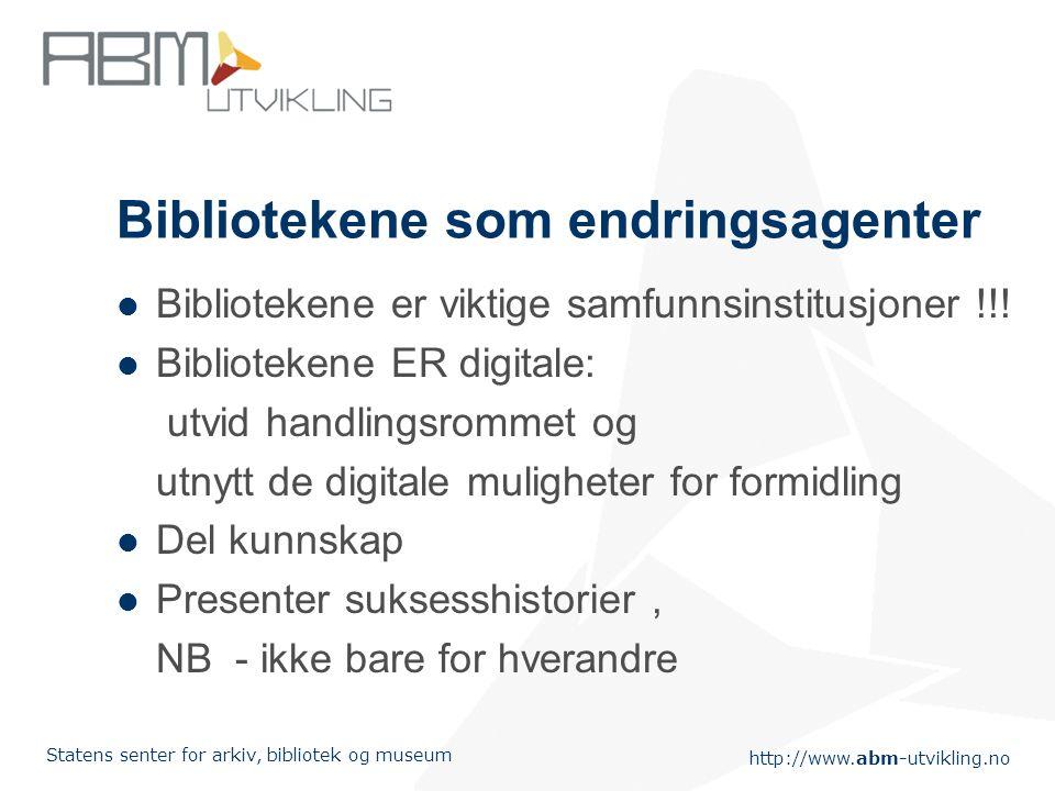 http://www.abm-utvikling.no Statens senter for arkiv, bibliotek og museum To tendenser Infrastruktur og e-service - også digitalt innhold- vil bli utv