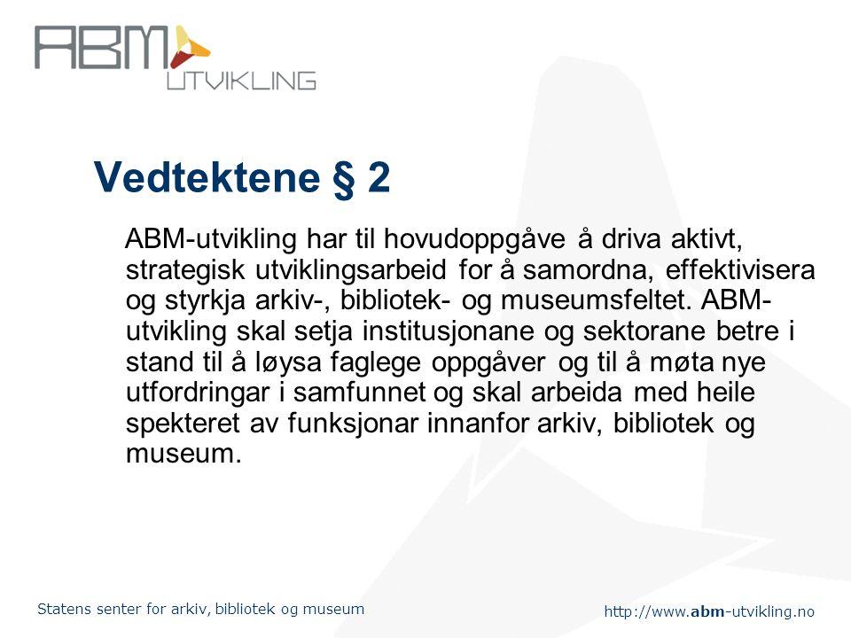 http://www.abm-utvikling.no Statens senter for arkiv, bibliotek og museum Utgangspunktet for ABM-utvikling Norsk museumsutvikling Statens bibliotektil