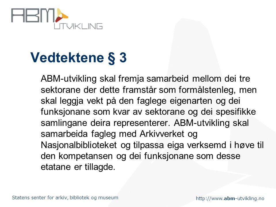 http://www.abm-utvikling.no Statens senter for arkiv, bibliotek og museum Vedtektene § 2 ABM-utvikling har til hovudoppgåve å driva aktivt, strategisk utviklingsarbeid for å samordna, effektivisera og styrkja arkiv-, bibliotek- og museumsfeltet.
