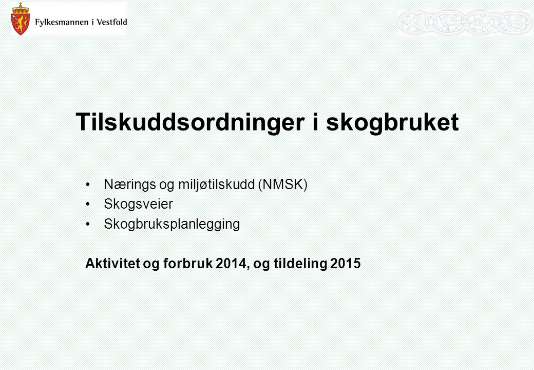 Tilskuddsordninger i skogbruket Nærings og miljøtilskudd (NMSK) Skogsveier Skogbruksplanlegging Aktivitet og forbruk 2014, og tildeling 2015