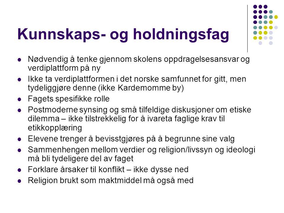 Kunnskaps- og holdningsfag Nødvendig å tenke gjennom skolens oppdragelsesansvar og verdiplattform på ny Ikke ta verdiplattformen i det norske samfunne