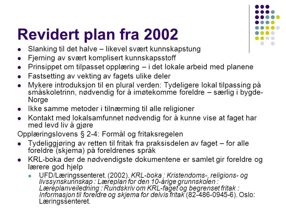 Revidert plan fra 2002 Slanking til det halve – likevel svært kunnskapstung Fjerning av svært komplisert kunnskapsstoff Prinsippet om tilpasset opplær