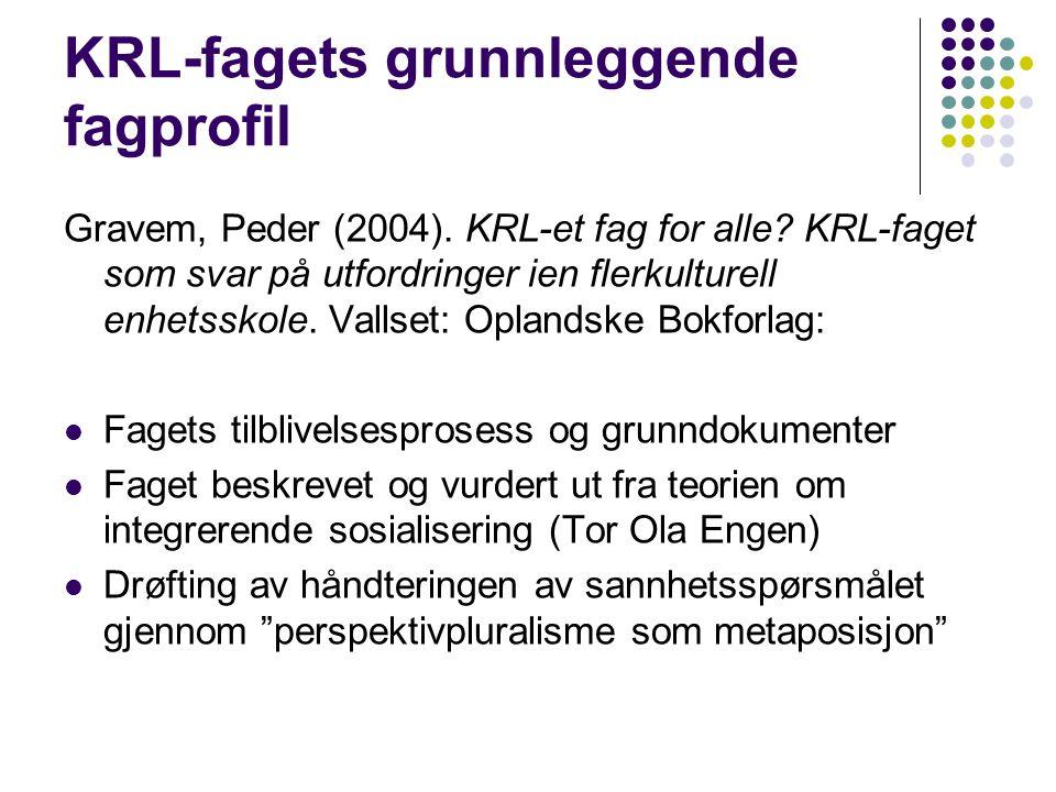 KRL-fagets grunnleggende fagprofil Gravem, Peder (2004). KRL-et fag for alle? KRL-faget som svar på utfordringer ien flerkulturell enhetsskole. Vallse