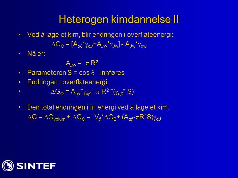 Heterogen kimdannelse II Ved å lage et kim, blir endringen i overflateenergi:  G O = [A α  *  α  +A  w *   w ] - A  w *  αw Nå er: A  w = 