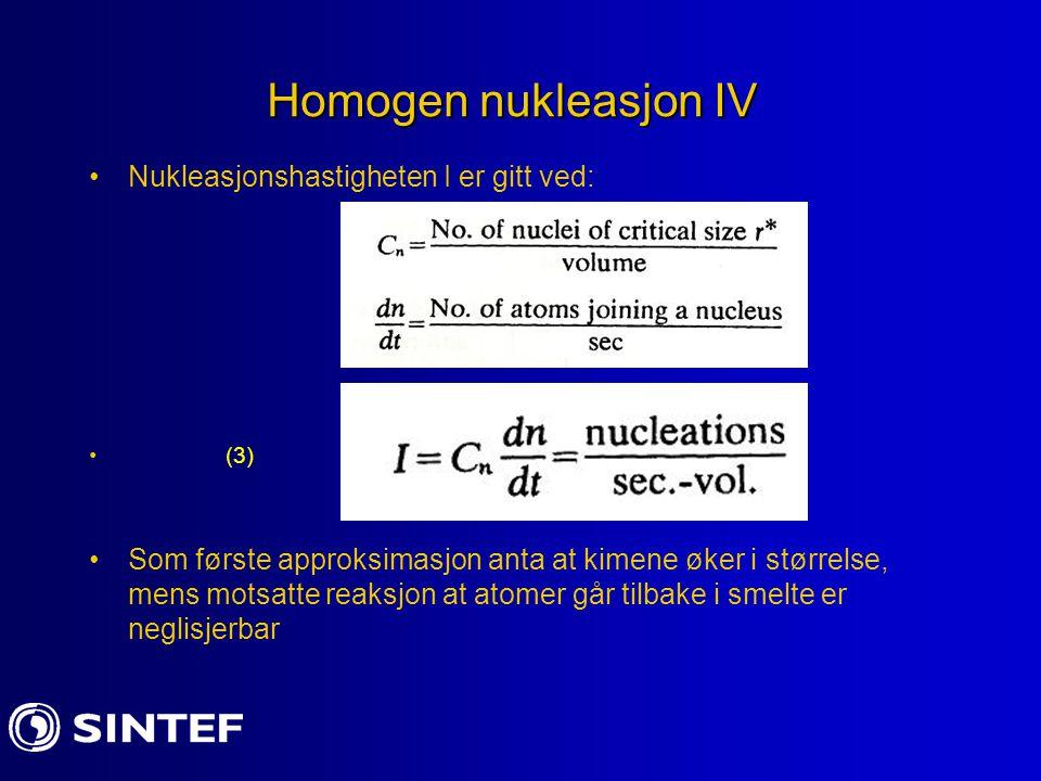 Homogen nukleasjon IV Nukleasjonshastigheten I er gitt ved: (3) Som første approksimasjon anta at kimene øker i størrelse, mens motsatte reaksjon at a