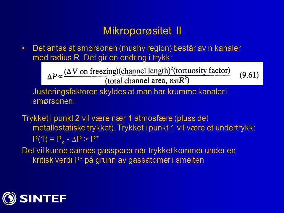 Mikroporøsitet II Det antas at smørsonen (mushy region) består av n kanaler med radius R. Det gir en endring i trykk: Justeringsfaktoren skyldes at ma