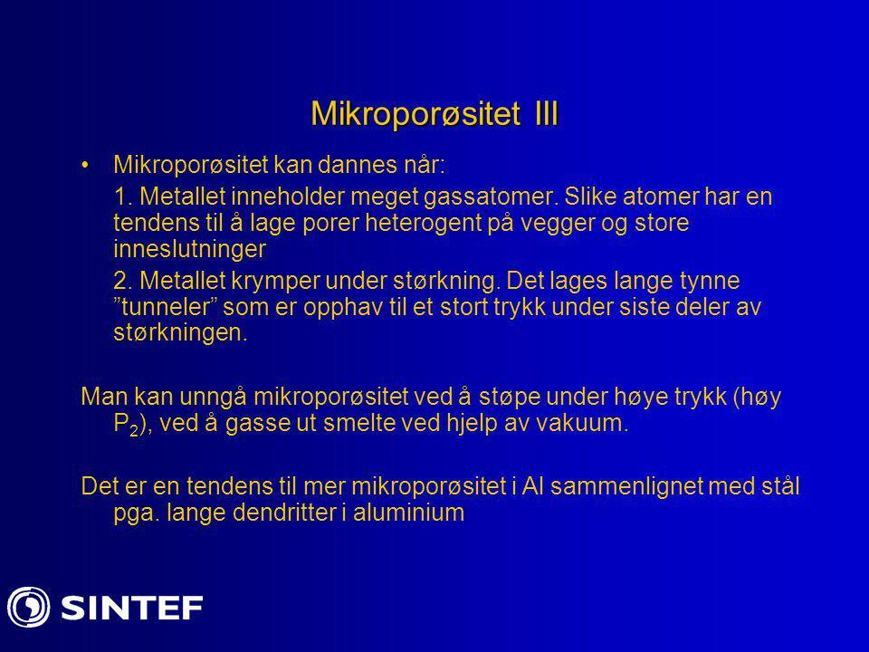 Mikroporøsitet III Mikroporøsitet kan dannes når: 1. Metallet inneholder meget gassatomer. Slike atomer har en tendens til å lage porer heterogent på