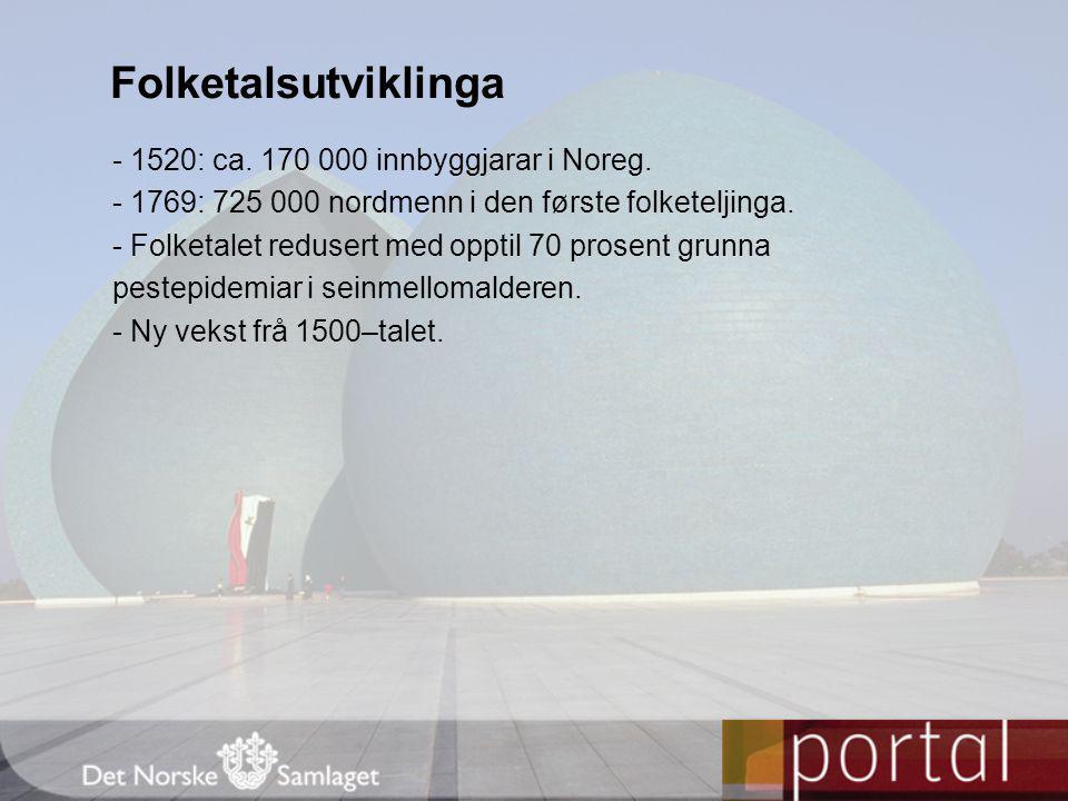Folketalsutviklinga - 1520: ca. 170 000 innbyggjarar i Noreg. - 1769: 725 000 nordmenn i den første folketeljinga. - Folketalet redusert med opptil 70
