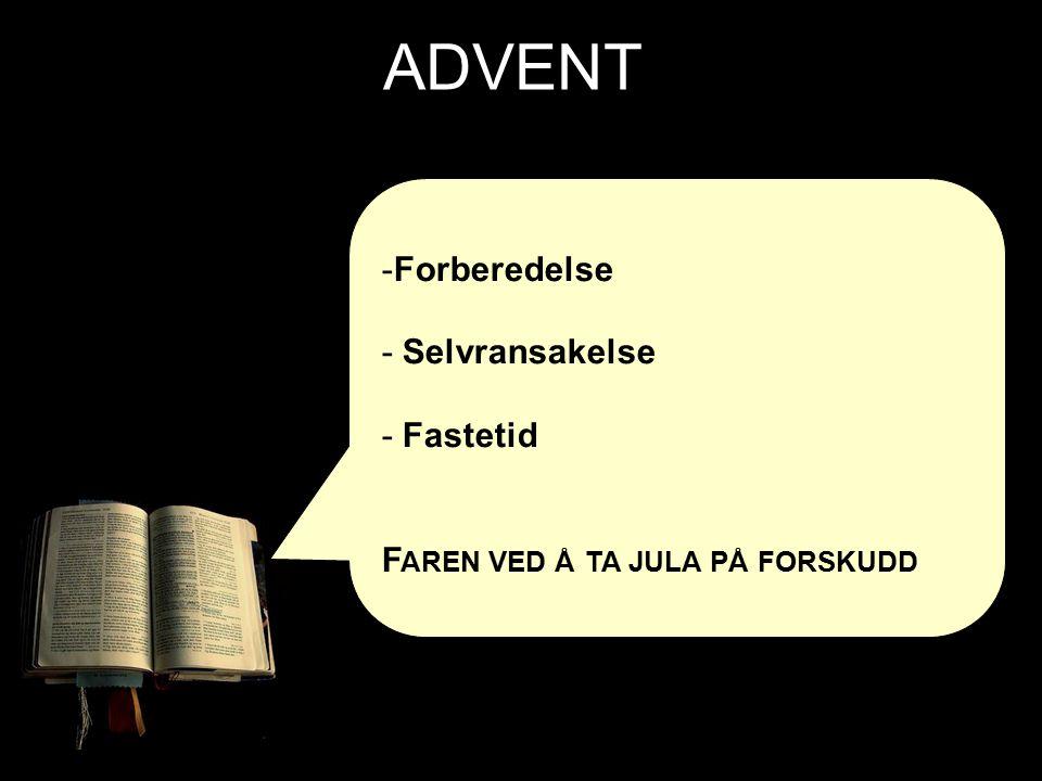 ADVENT -Forberedelse - Selvransakelse - Fastetid F AREN VED Å TA JULA PÅ FORSKUDD