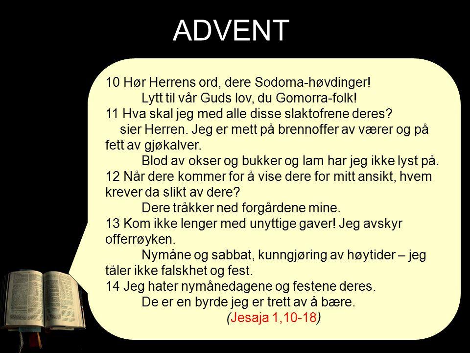 ADVENT 10 Hør Herrens ord, dere Sodoma-høvdinger. Lytt til vår Guds lov, du Gomorra-folk.
