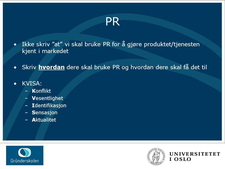 PR Ikke skriv at vi skal bruke PR for å gjøre produktet/tjenesten kjent i markedet Skriv hvordan dere skal bruke PR og hvordan dere skal få det til KVISA: –Konflikt –Vesentlighet –Identifikasjon –Sensasjon –Aktualitet