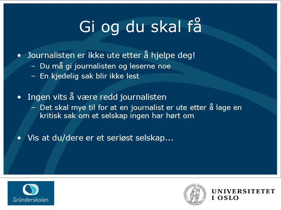 Gi og du skal få Journalisten er ikke ute etter å hjelpe deg.