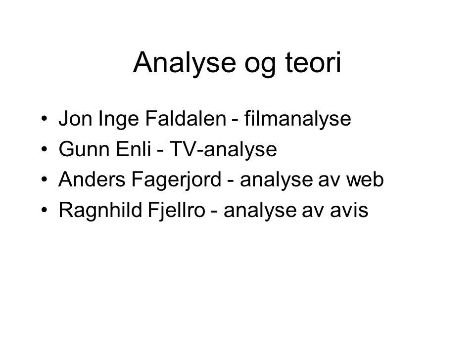 Analyse og teori Jon Inge Faldalen - filmanalyse Gunn Enli - TV-analyse Anders Fagerjord - analyse av web Ragnhild Fjellro - analyse av avis