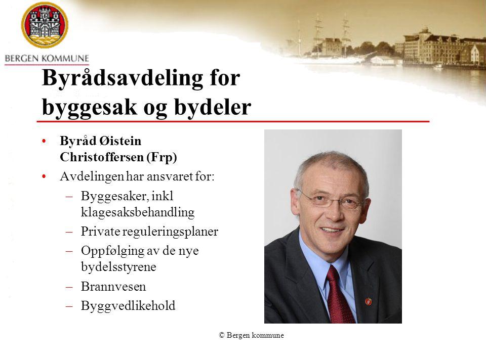 Byrådsavdeling for byggesak og bydeler Byråd Øistein Christoffersen (Frp) Avdelingen har ansvaret for: –Byggesaker, inkl klagesaksbehandling –Private