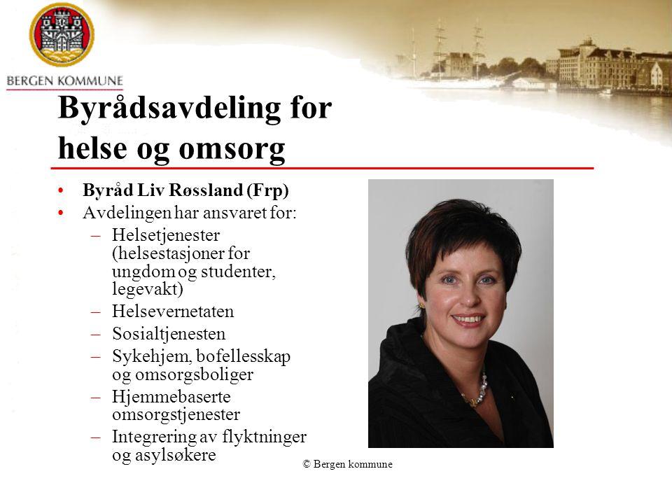 Byrådsavdeling for helse og omsorg Byråd Liv Røssland (Frp) Avdelingen har ansvaret for: –Helsetjenester (helsestasjoner for ungdom og studenter, lege