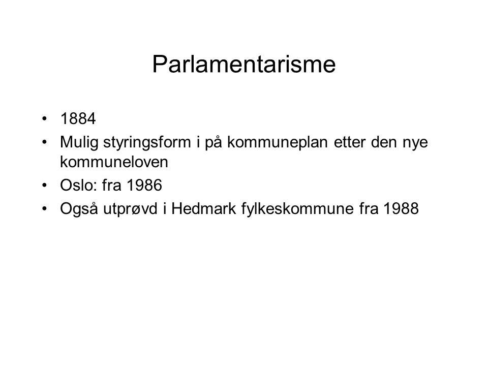 Parlamentarisme 1884 Mulig styringsform i på kommuneplan etter den nye kommuneloven Oslo: fra 1986 Også utprøvd i Hedmark fylkeskommune fra 1988