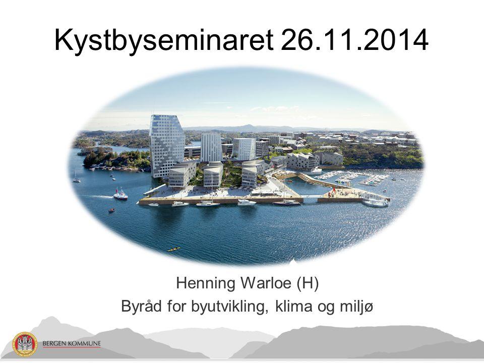 Henning Warloe (H) Byråd for byutvikling, klima og miljø Kystbyseminaret 26.11.2014