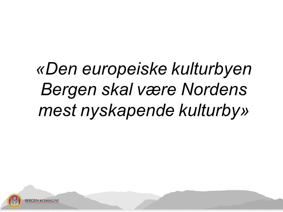 «Den europeiske kulturbyen Bergen skal være Nordens mest nyskapende kulturby»