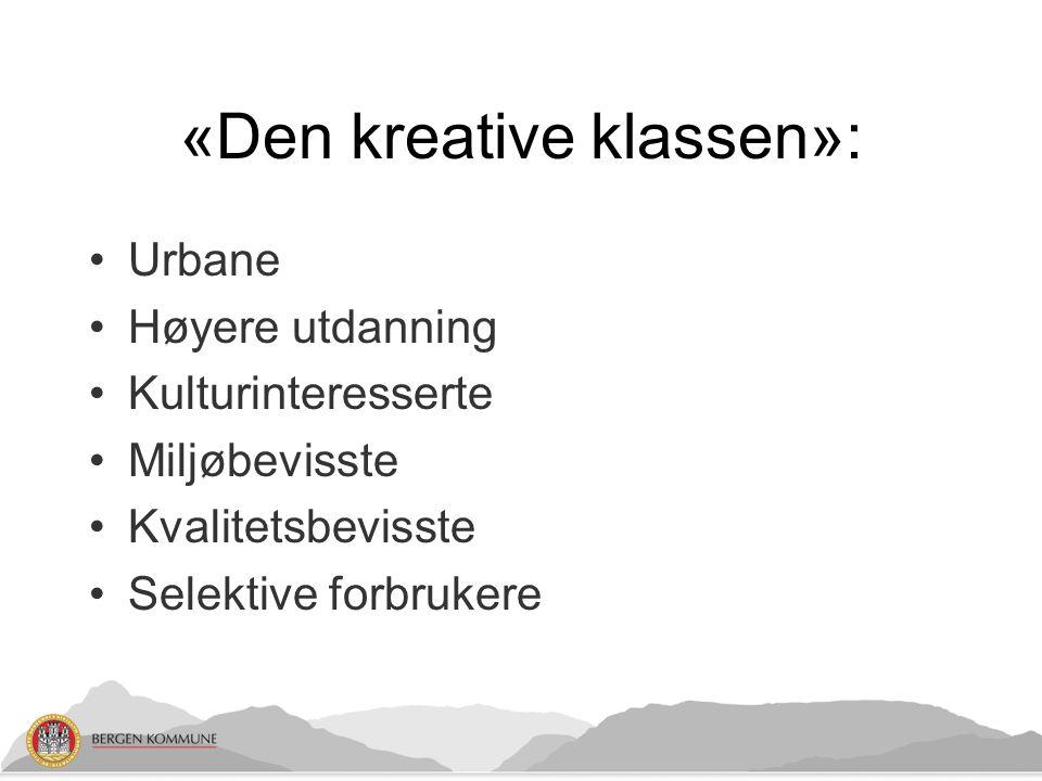 «Den kreative klassen»: Urbane Høyere utdanning Kulturinteresserte Miljøbevisste Kvalitetsbevisste Selektive forbrukere