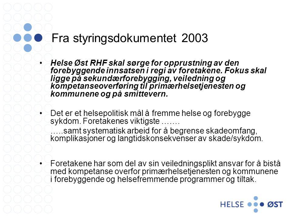 Fra styringsdokumentet 2003 Helse Øst RHF skal sørge for opprustning av den forebyggende innsatsen i regi av foretakene.