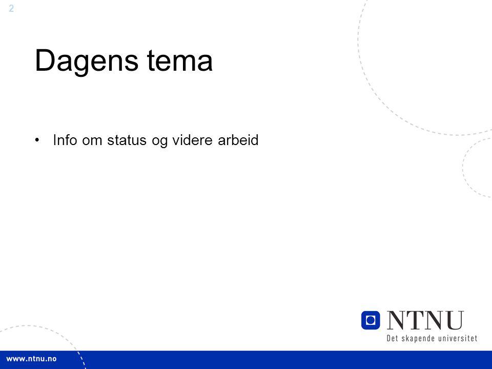 2 Dagens tema Info om status og videre arbeid