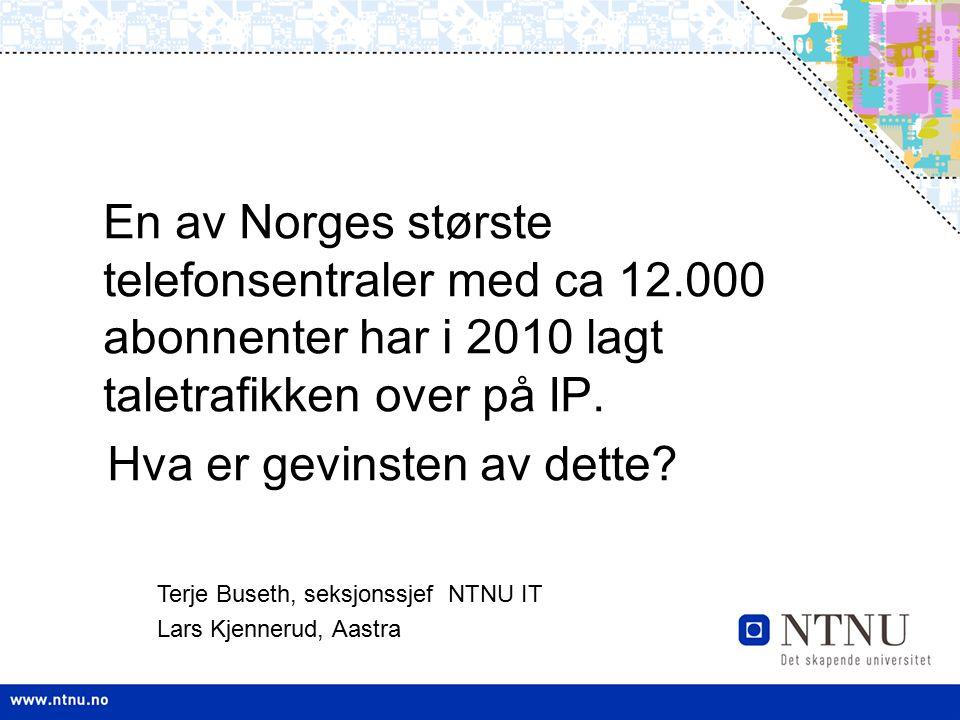 NTNUs datanett –5.000 ansatte og 20.000 studenter samt studentbyer –32 rutere og 35.000 svitsjeporter i 250 kommunikasjons-rom –1.600 basestasjoner –Egen fiber-ring i Trondheim Telefon-løsningen hos NTNU og SINTEF –10.000 abonnenter i Trondheim og Oslo –1.200 mobilabonnement hos NTNU