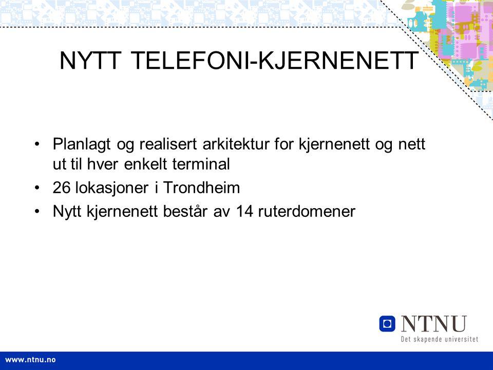 NYTT TELEFONI-KJERNENETT Planlagt og realisert arkitektur for kjernenett og nett ut til hver enkelt terminal 26 lokasjoner i Trondheim Nytt kjernenett