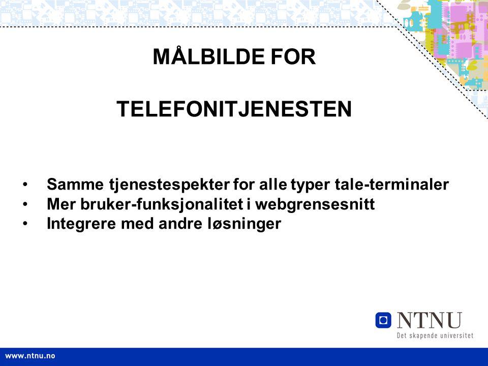 Samme tjenestespekter for alle typer tale-terminaler Mer bruker-funksjonalitet i webgrensesnitt Integrere med andre løsninger MÅLBILDE FOR TELEFONITJE
