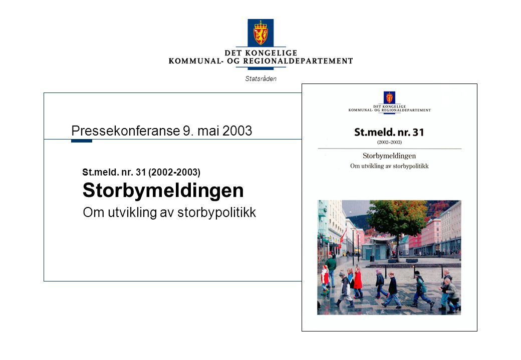 Statsråden Storbypolitikkens mål Gi alle like muligheter til å leve det gode liv i storbyene.