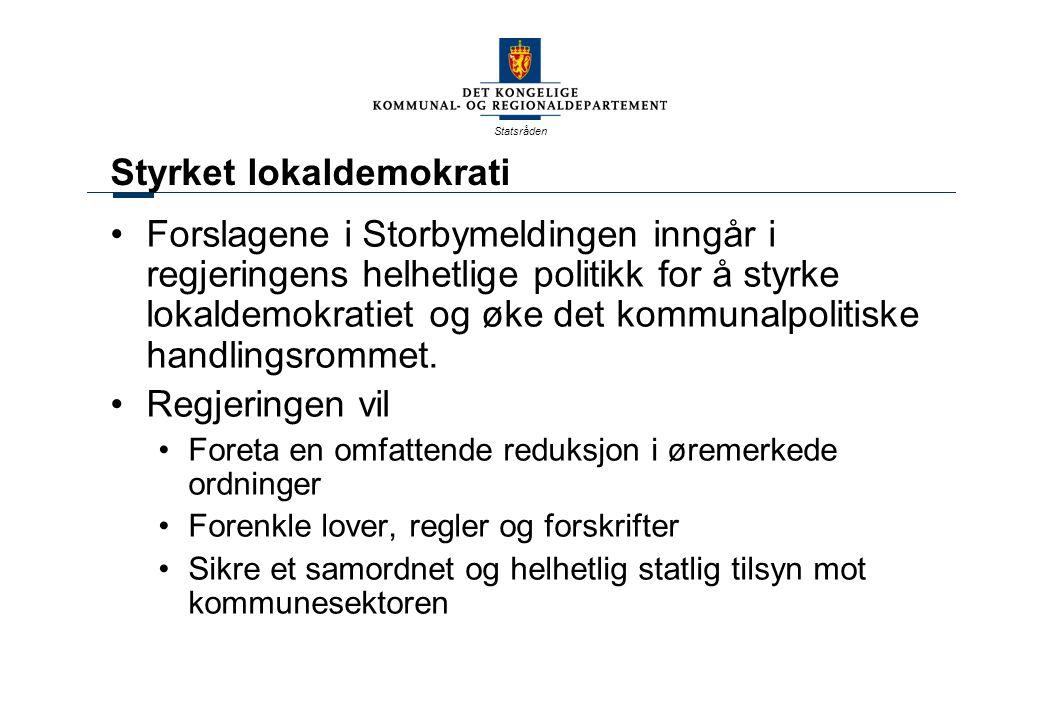 Statsråden Styrket lokaldemokrati Forslagene i Storbymeldingen inngår i regjeringens helhetlige politikk for å styrke lokaldemokratiet og øke det kommunalpolitiske handlingsrommet.