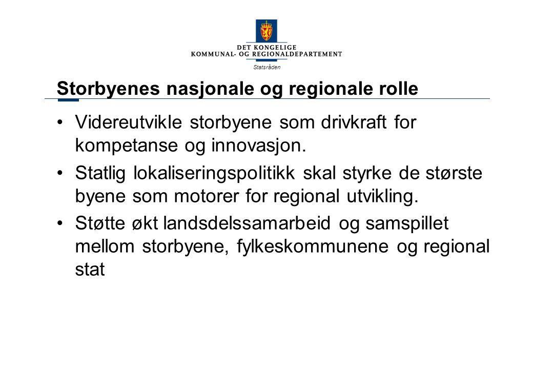 Statsråden Storbyenes nasjonale og regionale rolle Videreutvikle storbyene som drivkraft for kompetanse og innovasjon.
