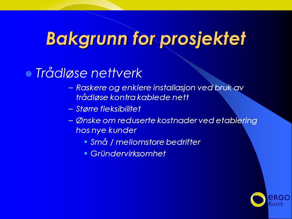 Bakgrunn for prosjektet Trådløse nettverk –Raskere og enklere installasjon ved bruk av trådløse kontra kablede nett –Større fleksibilitet –Ønske om reduserte kostnader ved etablering hos nye kunder Små / mellomstore bedrifter Gründervirksomhet