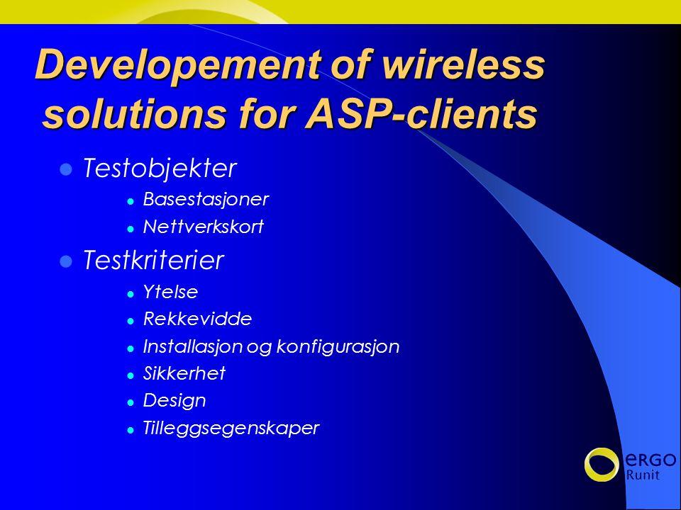 Developement of wireless solutions for ASP-clients Testing av trådløst nettverks-utstyr for bruk i ASP-løsninger Leverandører Valg av utstyr –Innkjøpsavtaler ved ERGO Runit –Diverse testmateriale på Internett –Anerkjente leverandører CISCO Dell Compaq D-Link 3Com