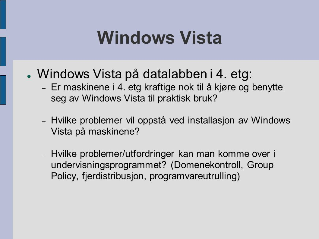 Windows Vista Windows Vista på datalabben i 4. etg:  Er maskinene i 4.