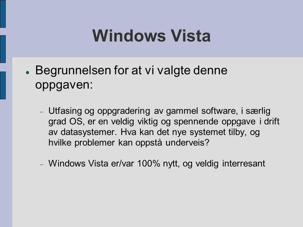 Windows Vista Begrunnelsen for at vi valgte denne oppgaven:  Utfasing og oppgradering av gammel software, i særlig grad OS, er en veldig viktig og spennende oppgave i drift av datasystemer.