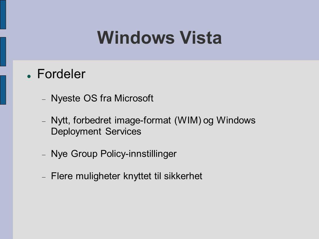 Windows Vista Fordeler  Nyeste OS fra Microsoft  Nytt, forbedret image-format (WIM) og Windows Deployment Services  Nye Group Policy-innstillinger  Flere muligheter knyttet til sikkerhet