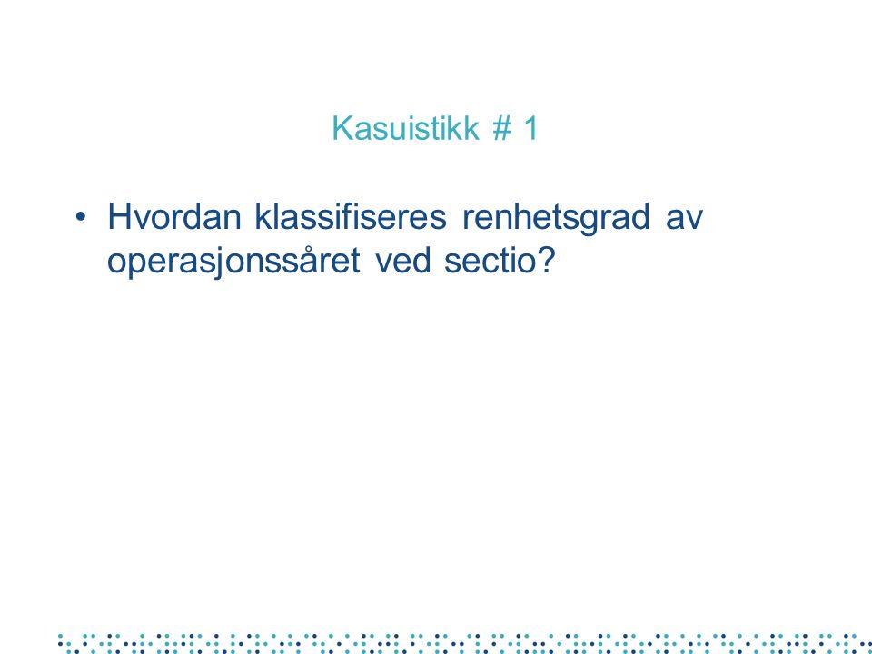 Kasuistikk # 1 Hvordan klassifiseres renhetsgrad av operasjonssåret ved sectio?