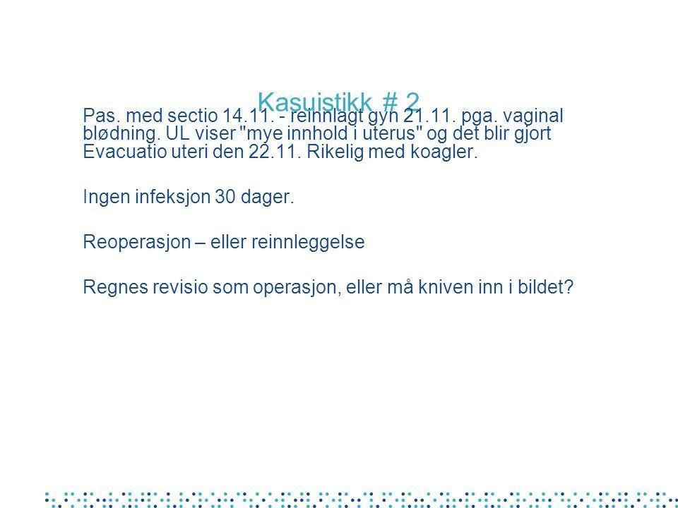 Kasuistikk # 2 Pas. med sectio 14.11. - reinnlagt gyn 21.11. pga. vaginal blødning. UL viser