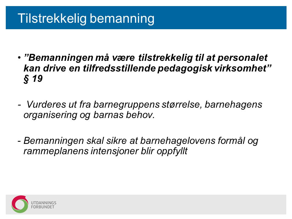 """Tilstrekkelig bemanning """"Bemanningen må være tilstrekkelig til at personalet kan drive en tilfredsstillende pedagogisk virksomhet"""" § 19 - Vurderes ut"""