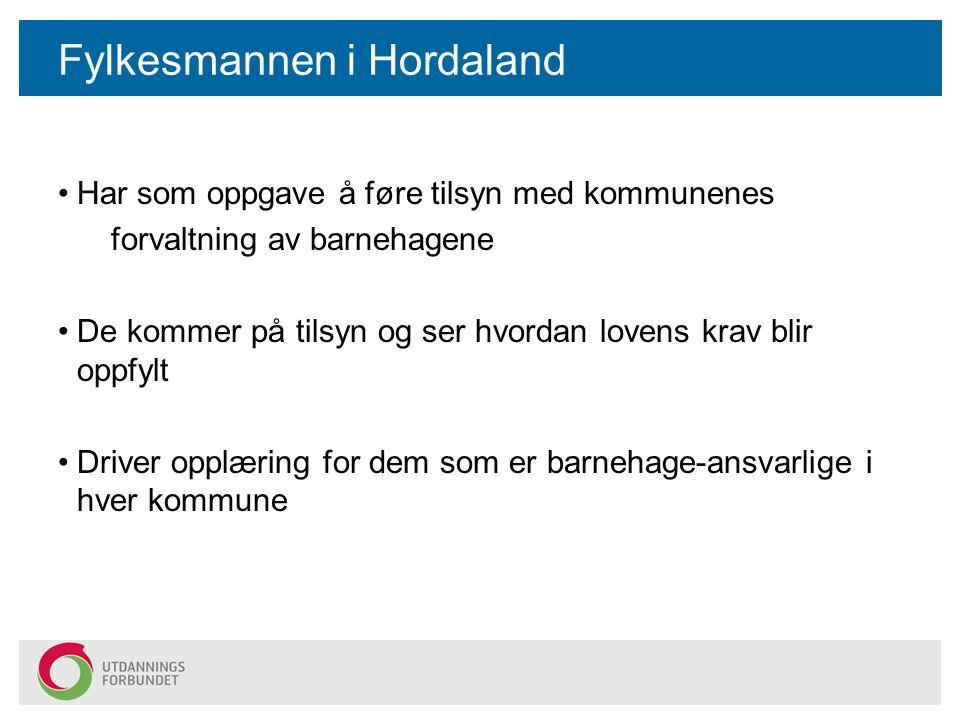 Fylkesmannen i Hordaland Har som oppgave å føre tilsyn med kommunenes forvaltning av barnehagene De kommer på tilsyn og ser hvordan lovens krav blir o