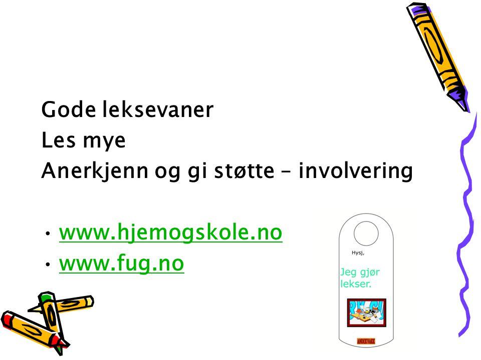 Gode leksevaner Les mye Anerkjenn og gi støtte – involvering www.hjemogskole.no www.fug.no